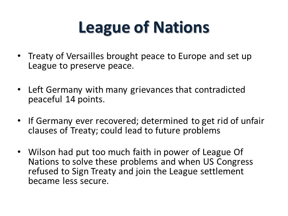 League of Nations Treaty of Versailles brought peace to Europe and set up League to preserve peace.