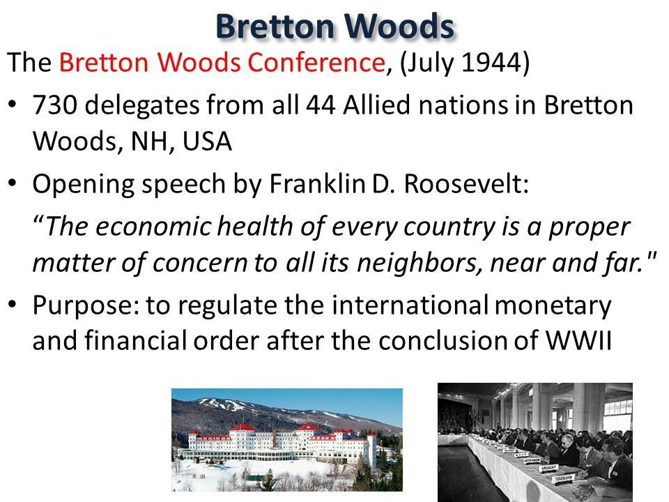 Bretton Woods The Bretton Woods Conference, (July 1944)