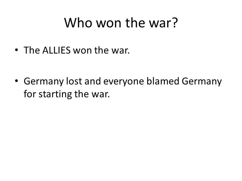 Who won the war The ALLIES won the war.