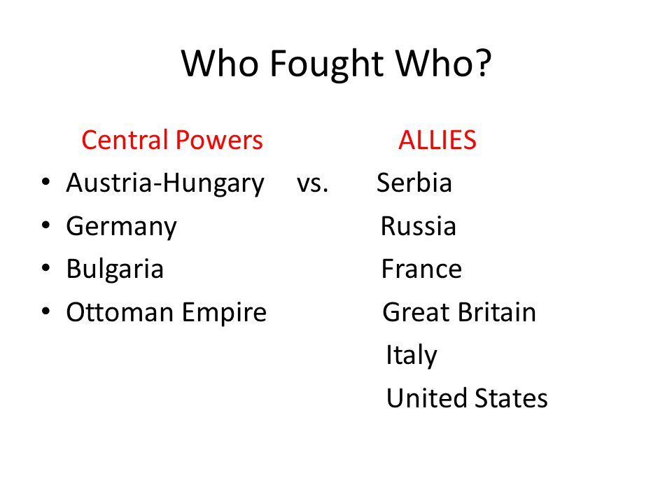 Who Fought Who Central Powers ALLIES Austria-Hungary vs. Serbia