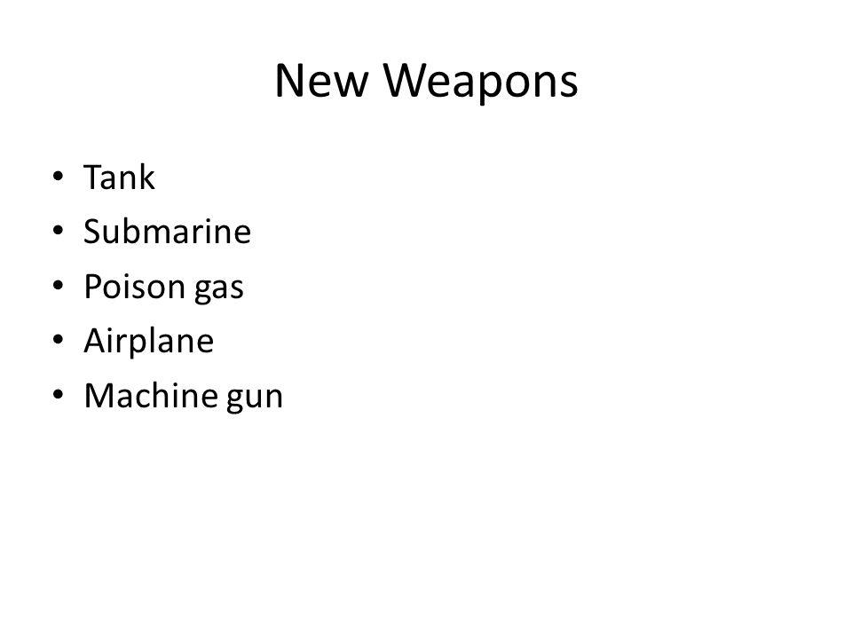 New Weapons Tank Submarine Poison gas Airplane Machine gun