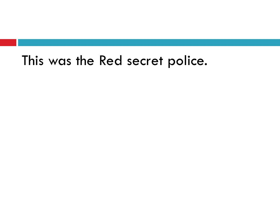 This was the Red secret police.