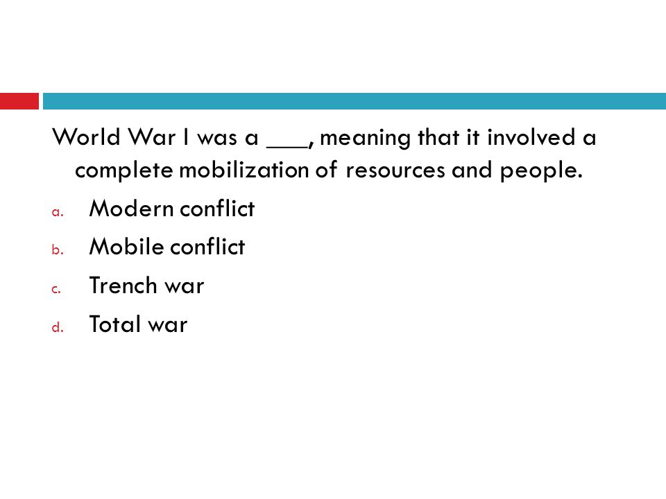 World War I was a ___, meaning that it involved a complete mobilization of resources and people.