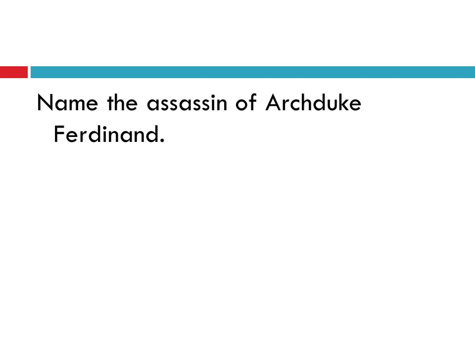 Name the assassin of Archduke Ferdinand.