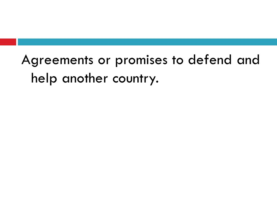 Agreements or promises to defend and help another country.