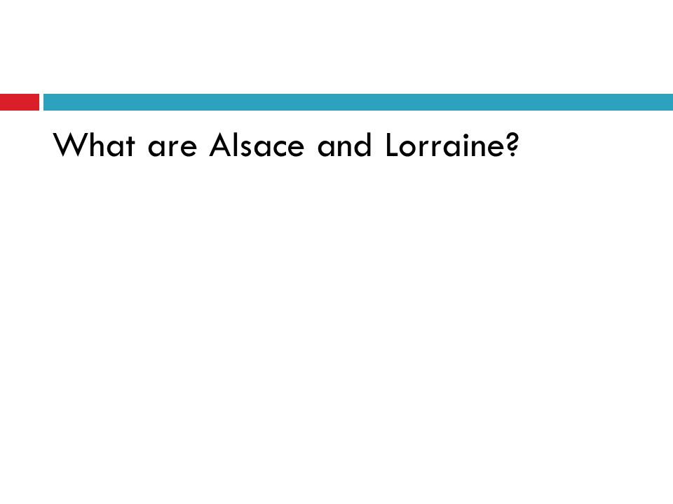 What are Alsace and Lorraine