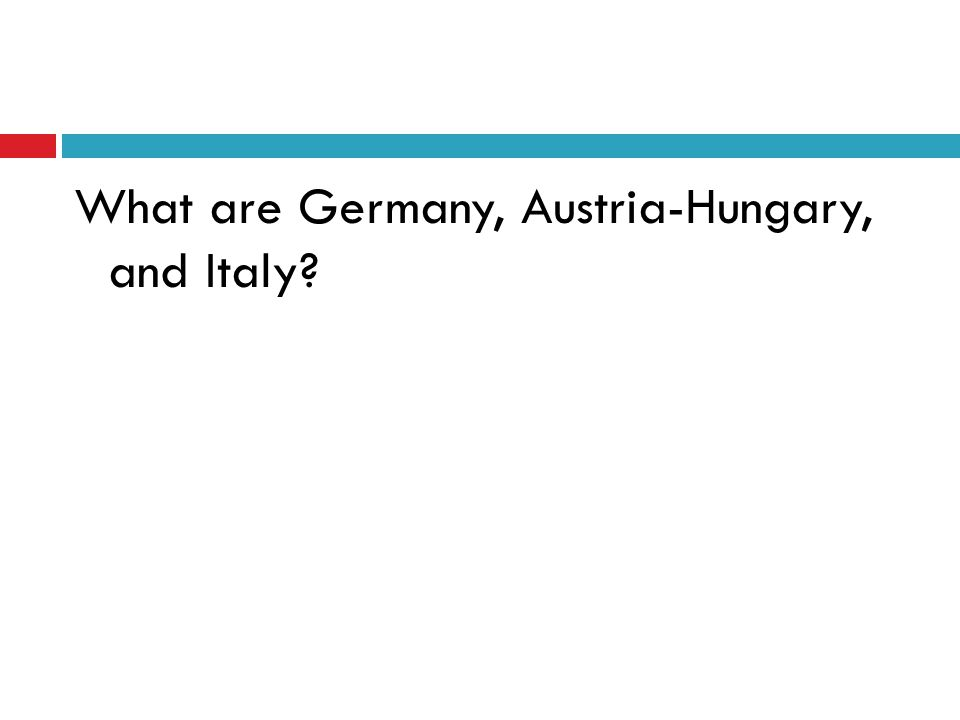 What are Germany, Austria-Hungary, and Italy