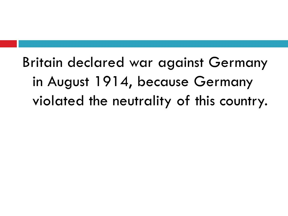 Britain declared war against Germany in August 1914, because Germany violated the neutrality of this country.