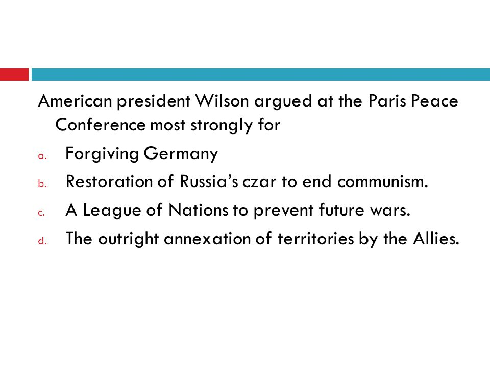 American president Wilson argued at the Paris Peace Conference most strongly for