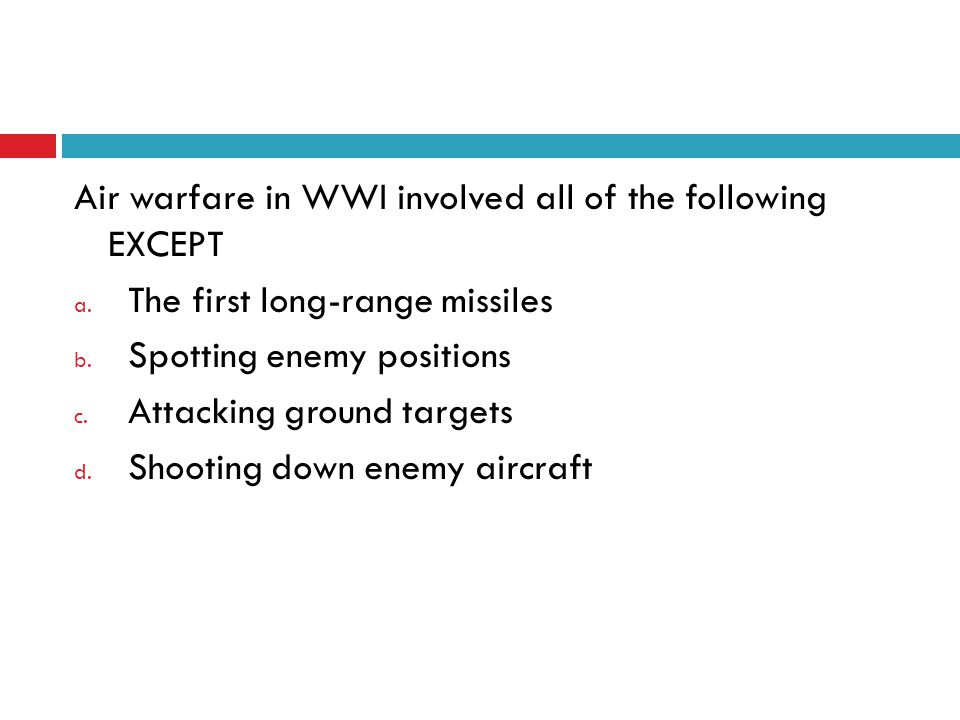 Air warfare in WWI involved all of the following EXCEPT