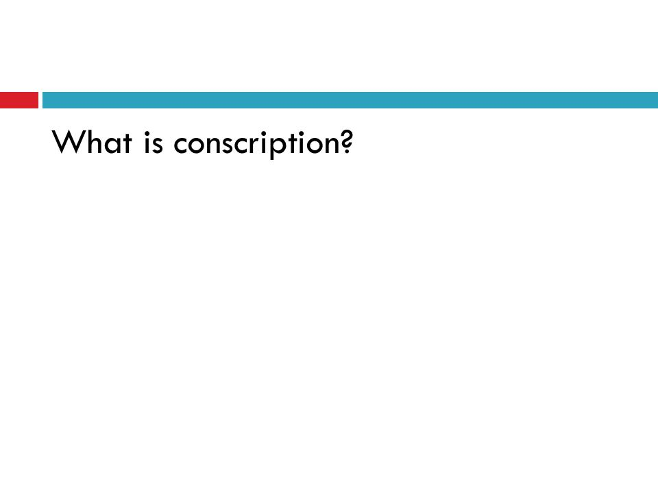 What is conscription