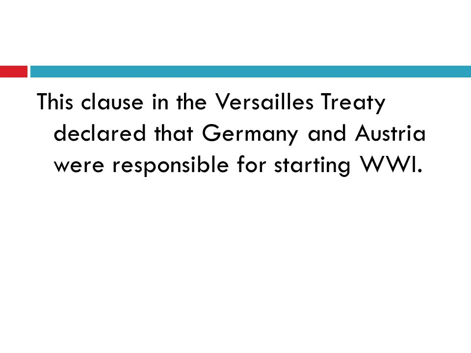 This clause in the Versailles Treaty declared that Germany and Austria were responsible for starting WWI.
