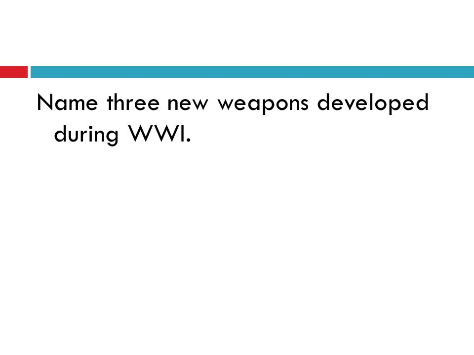 Name three new weapons developed during WWI.