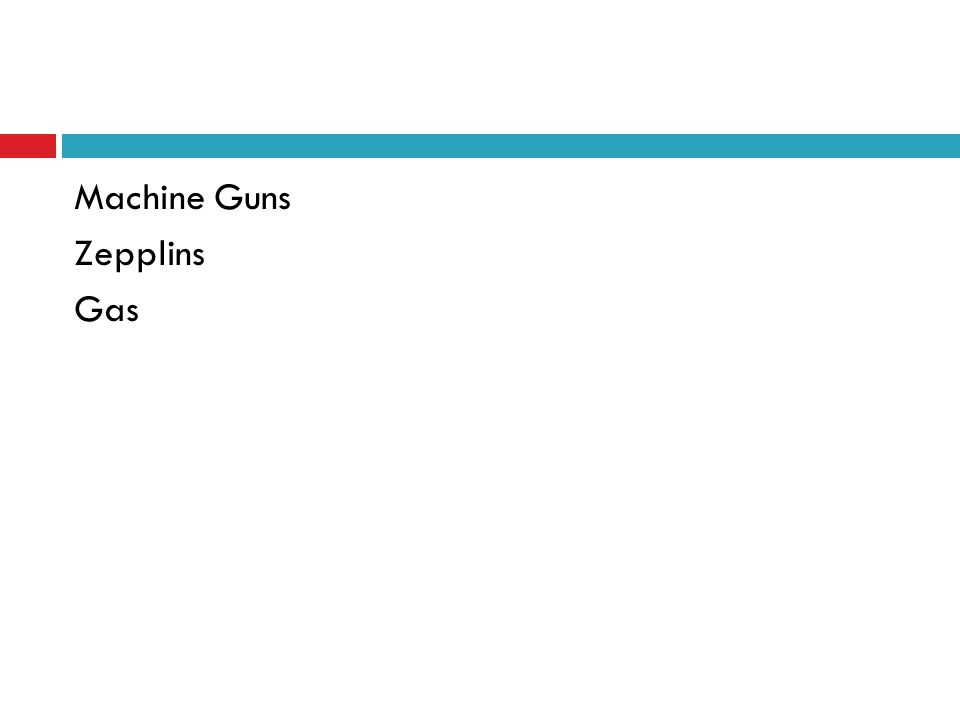Machine Guns Zepplins Gas