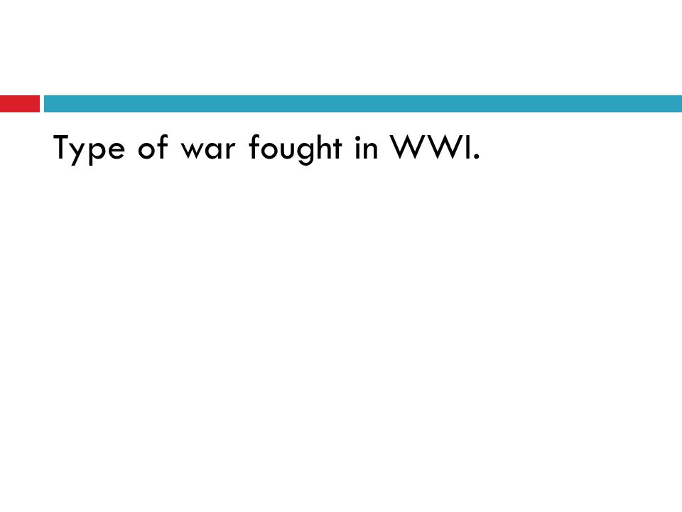 Type of war fought in WWI.