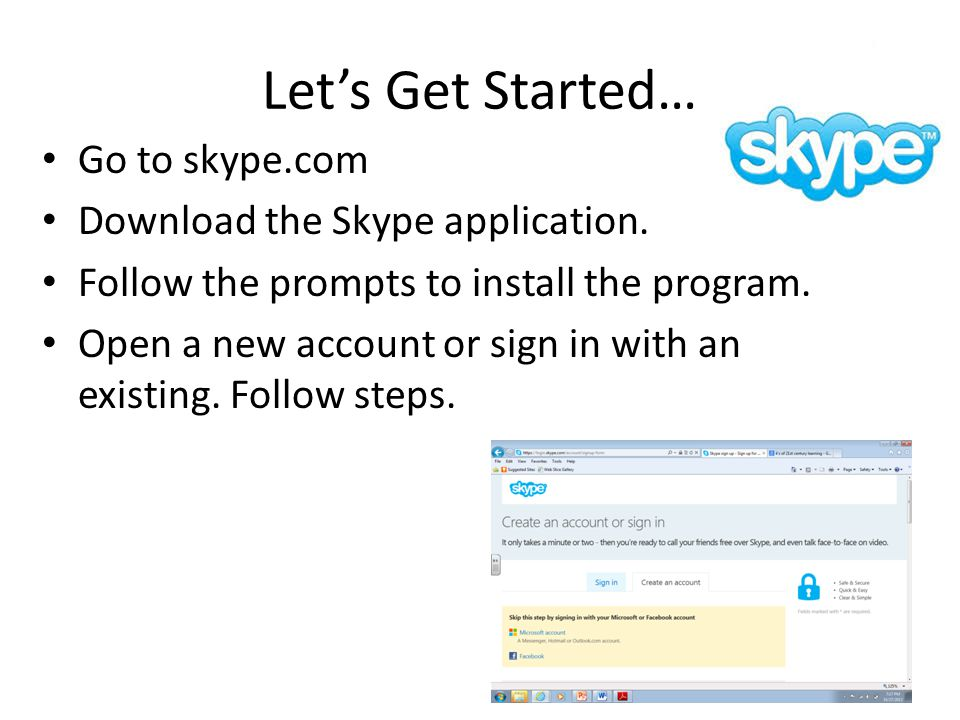 Let's Get Started… Go to skype.com Download the Skype application.