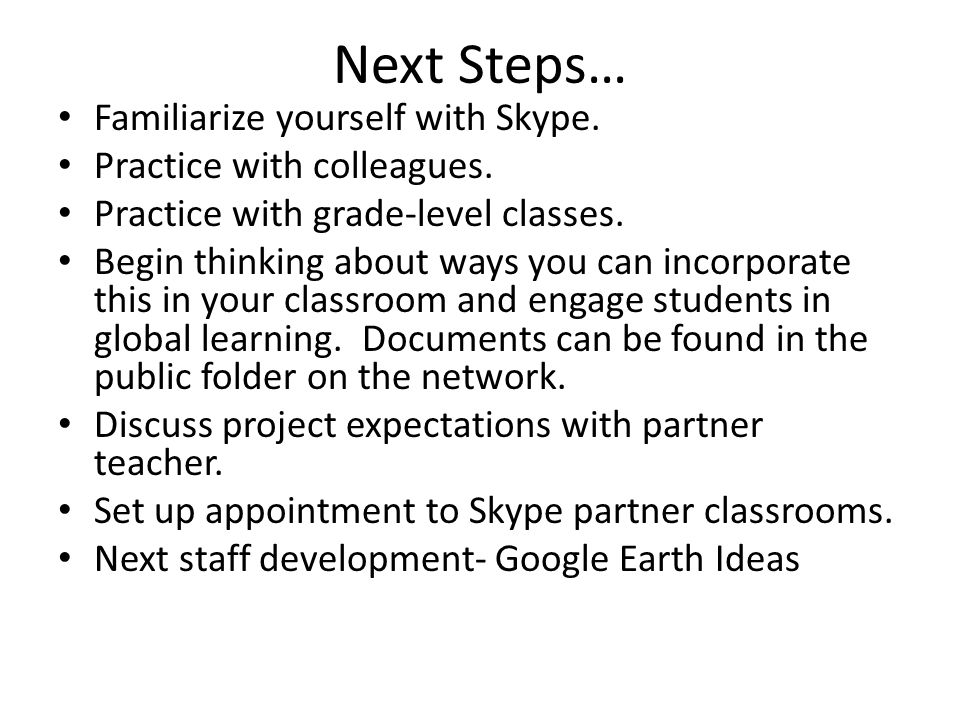 Next Steps… Familiarize yourself with Skype. Practice with colleagues.