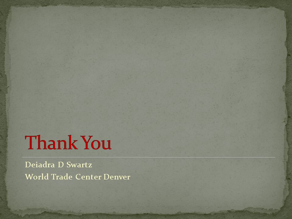 Thank You Deiadra D Swartz World Trade Center Denver