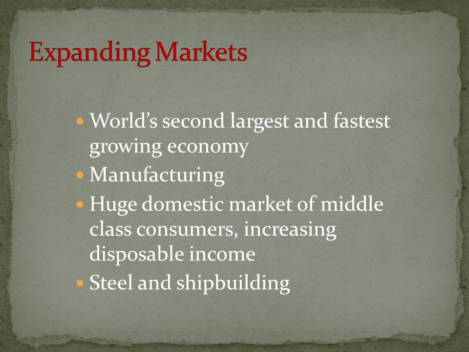 Expanding Markets World's second largest and fastest growing economy