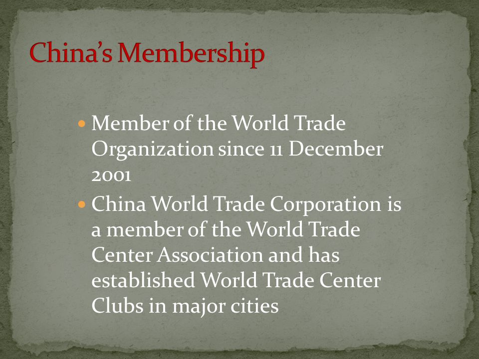 China's Membership Member of the World Trade Organization since 11 December 2001.