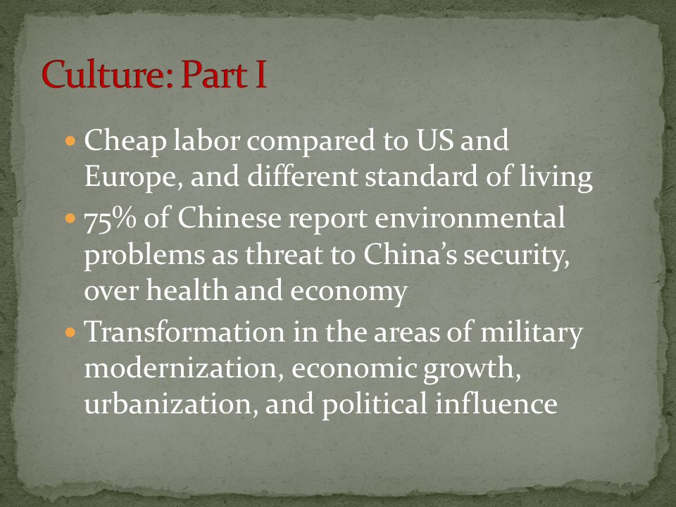 Culture: Part I Cheap labor compared to US and Europe, and different standard of living.