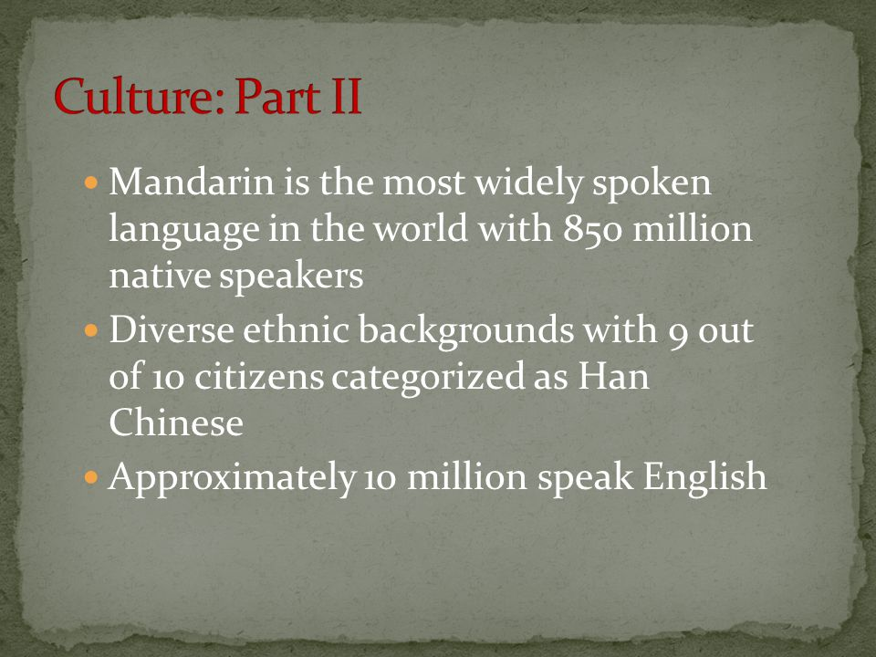 Culture: Part II Mandarin is the most widely spoken language in the world with 850 million native speakers.