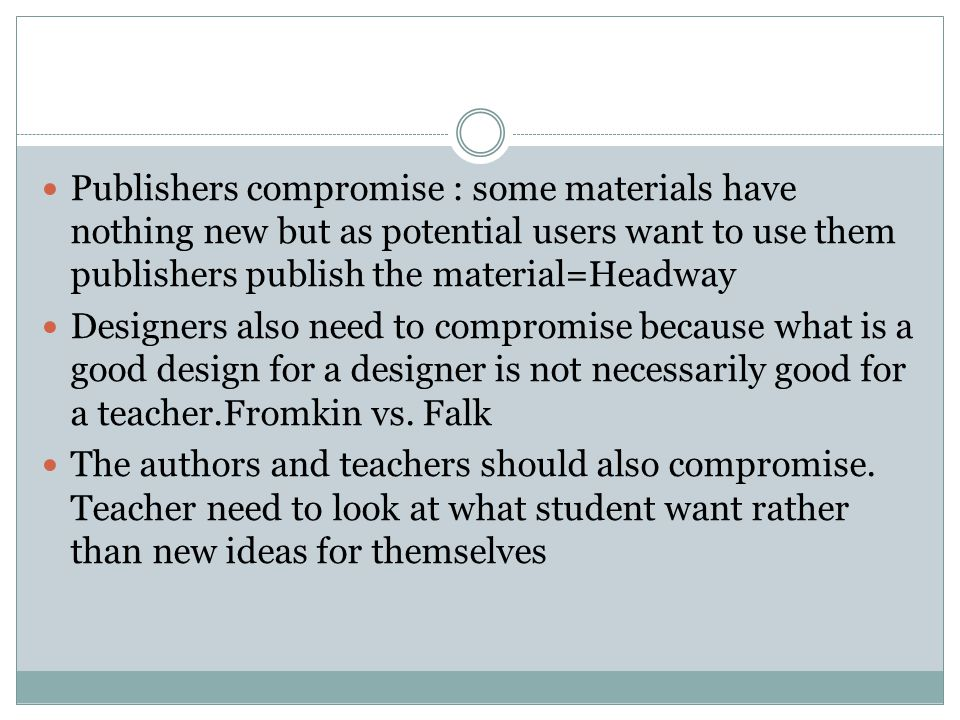 Publishers compromise : some materials have nothing new but as potential users want to use them publishers publish the material=Headway