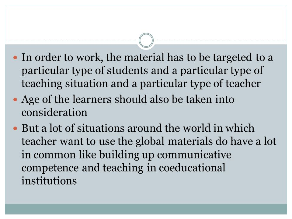 In order to work, the material has to be targeted to a particular type of students and a particular type of teaching situation and a particular type of teacher
