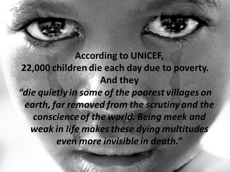According to UNICEF, 22,000 children die each day due to poverty