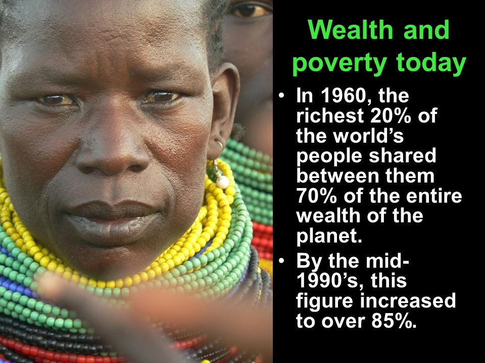 Wealth and poverty today