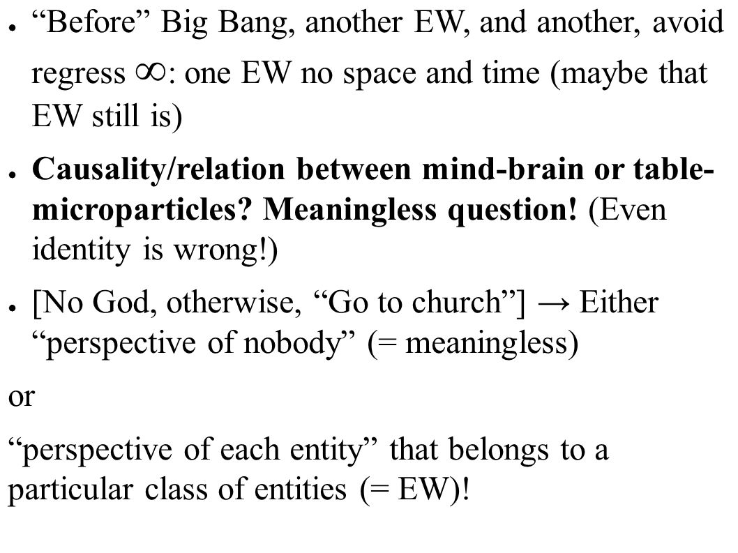 Before Big Bang, another EW, and another, avoid regress ∞: one EW no space and time (maybe that EW still is)