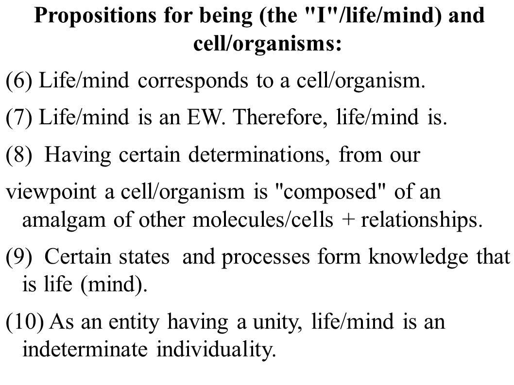 Propositions for being (the I /life/mind) and cell/organisms: