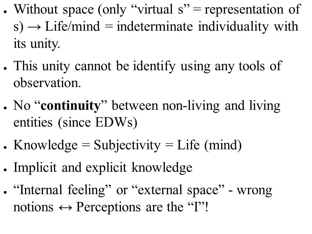 Without space (only virtual s = representation of s) → Life/mind = indeterminate individuality with its unity.
