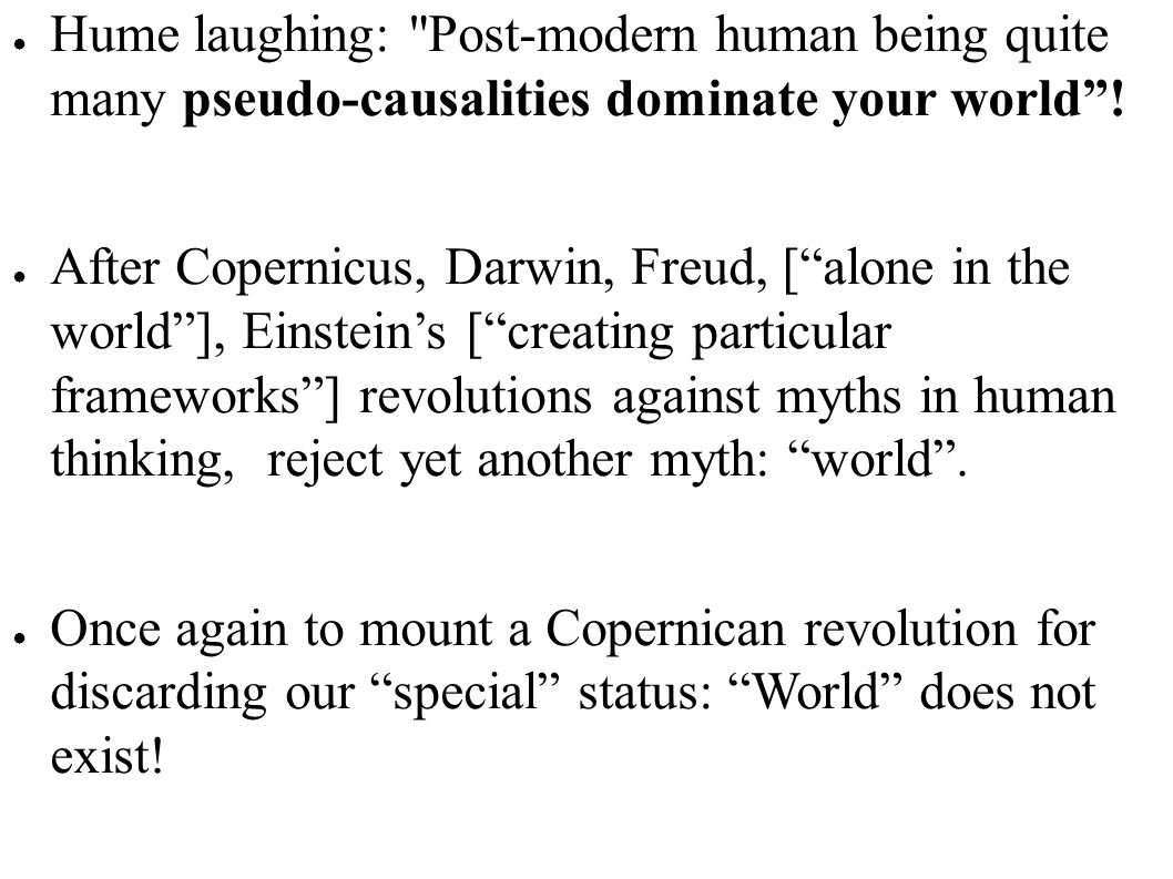 Hume laughing: Post-modern human being quite many pseudo-causalities dominate your world !