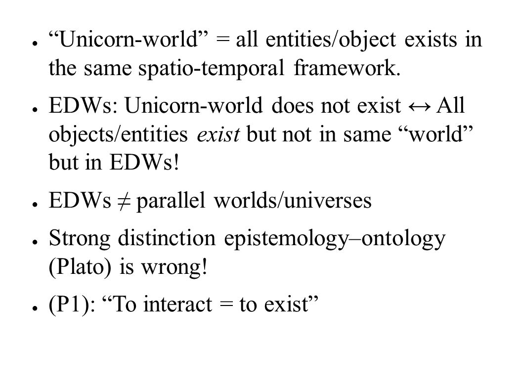 Unicorn-world = all entities/object exists in the same spatio-temporal framework.
