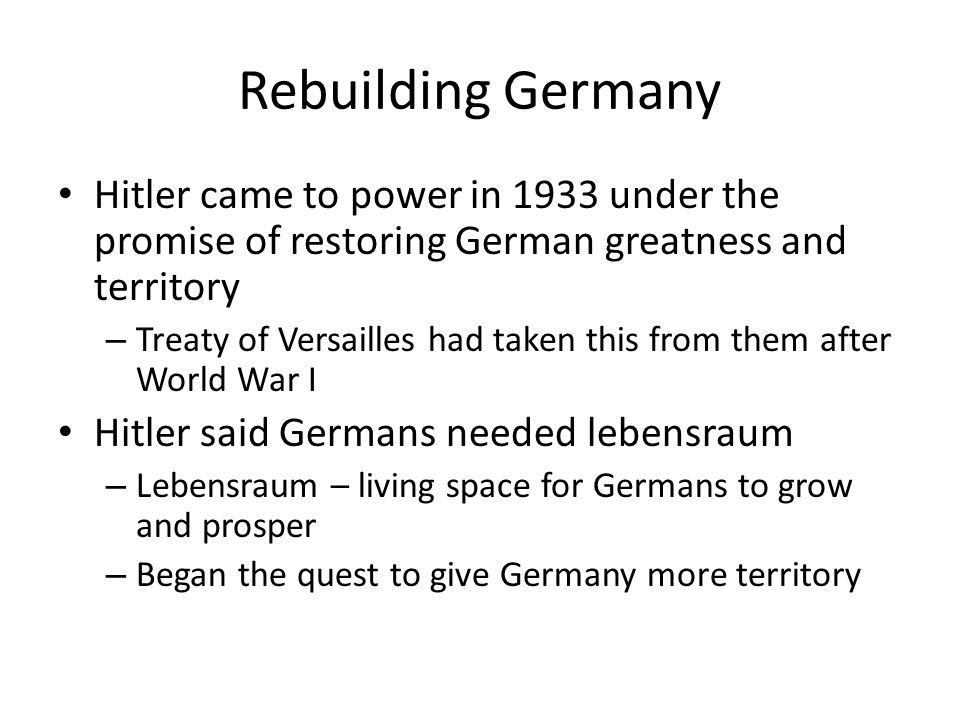 Rebuilding Germany Hitler came to power in 1933 under the promise of restoring German greatness and territory.