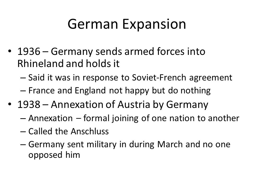 German Expansion 1936 – Germany sends armed forces into Rhineland and holds it. Said it was in response to Soviet-French agreement.