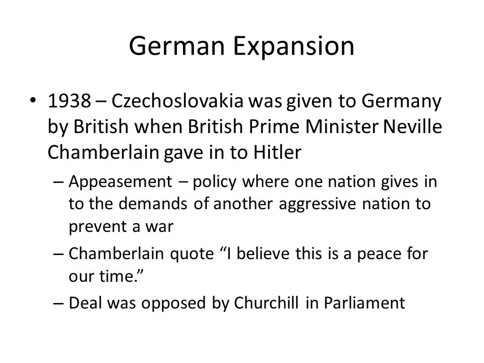 German Expansion 1938 – Czechoslovakia was given to Germany by British when British Prime Minister Neville Chamberlain gave in to Hitler.