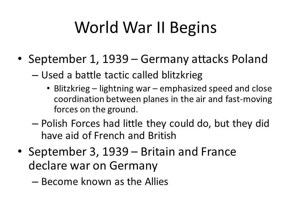 World War II Begins September 1, 1939 – Germany attacks Poland