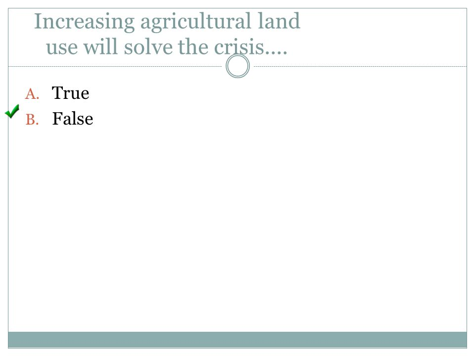 Increasing agricultural land use will solve the crisis....
