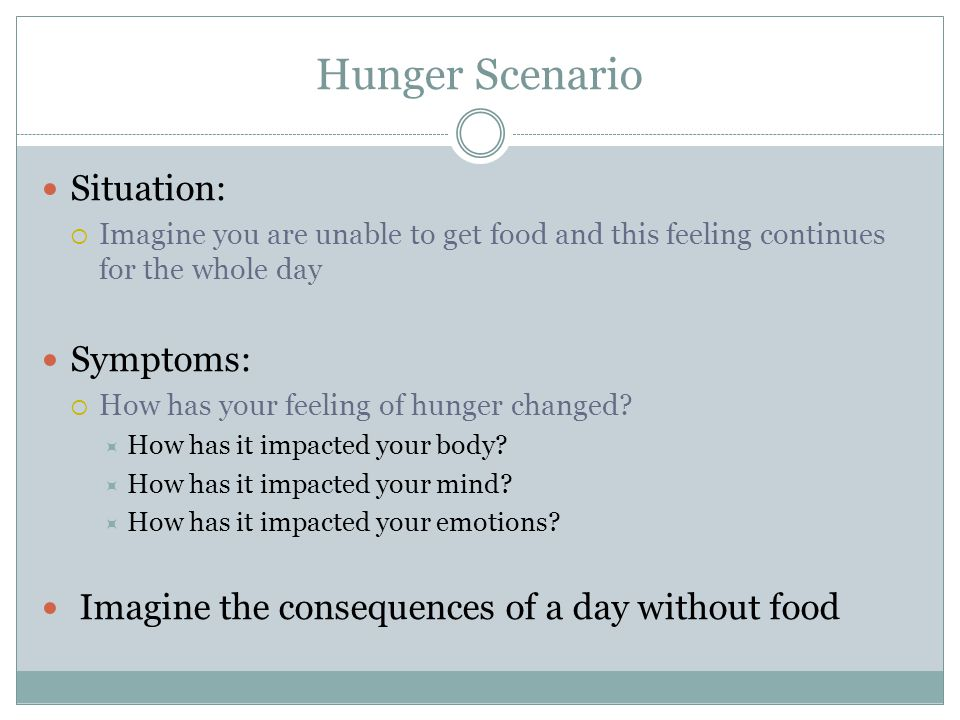 Hunger Scenario Situation: Symptoms: