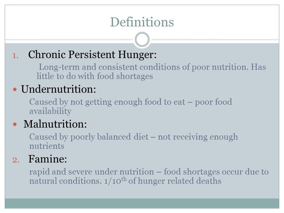 Definitions Chronic Persistent Hunger: Undernutrition: Malnutrition: