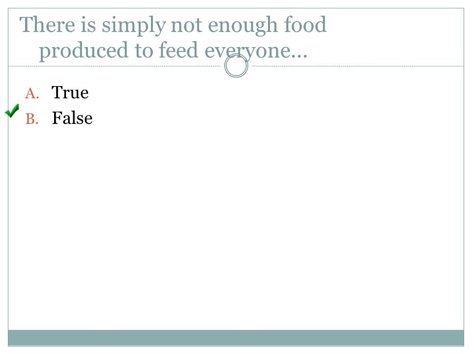 There is simply not enough food produced to feed everyone...