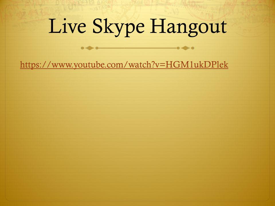 Live Skype Hangout https://www.youtube.com/watch v=HGM1ukDPlek