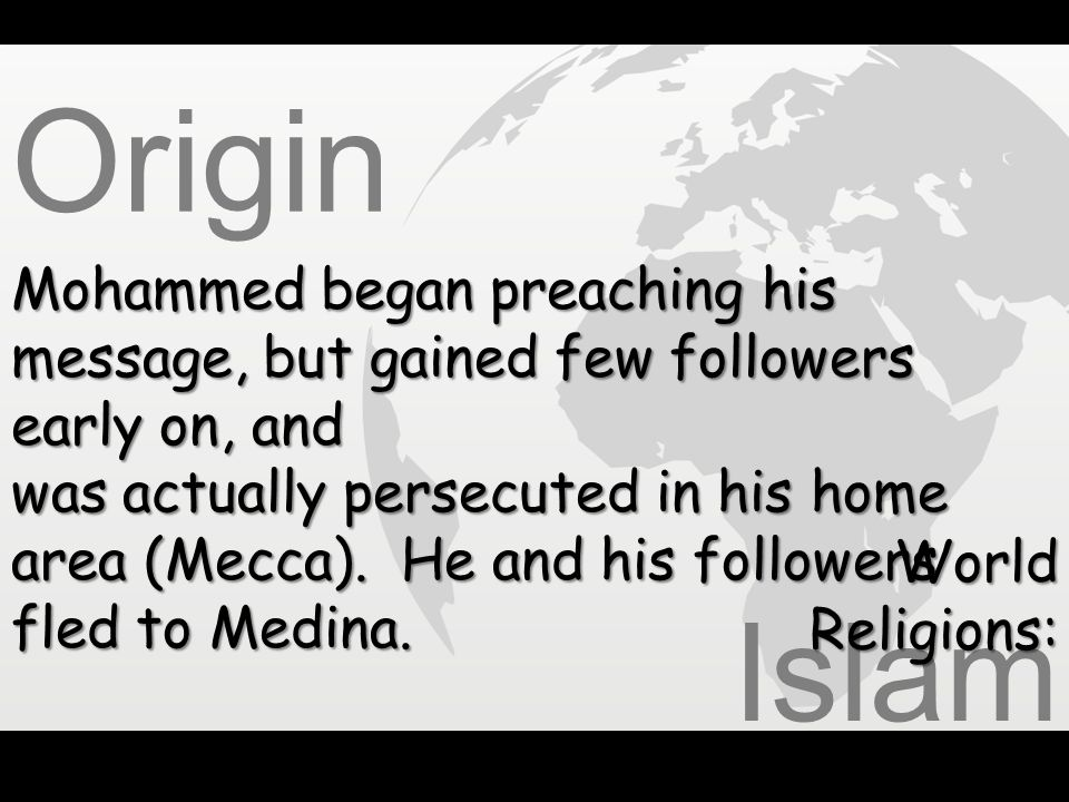 Origin Mohammed began preaching his message, but gained few followers early on, and. was actually persecuted in his home.