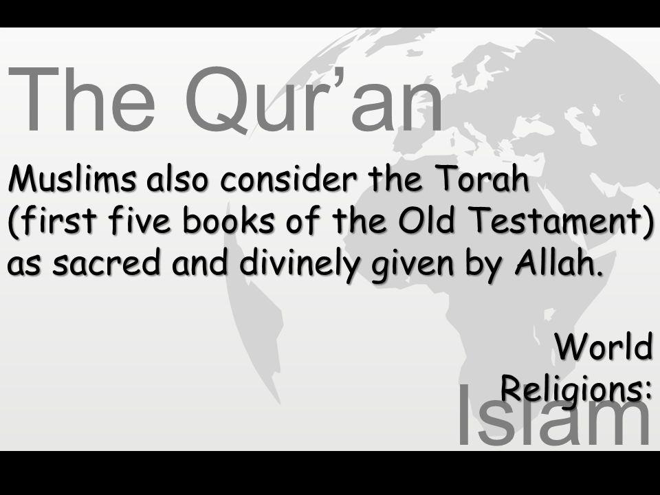 The Qur'an Islam Muslims also consider the Torah