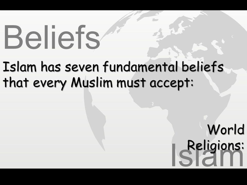 Beliefs Islam Islam has seven fundamental beliefs