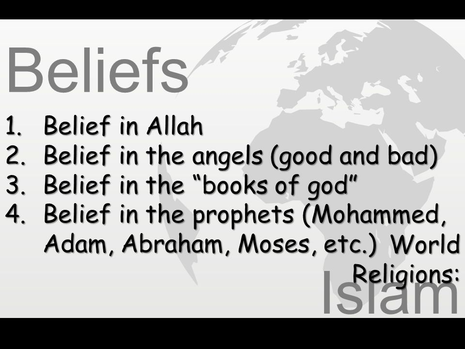 Beliefs Islam Belief in Allah Belief in the angels (good and bad)