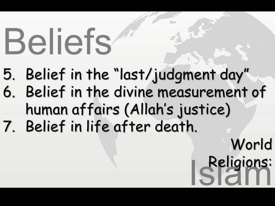 Beliefs Islam 5. Belief in the last/judgment day