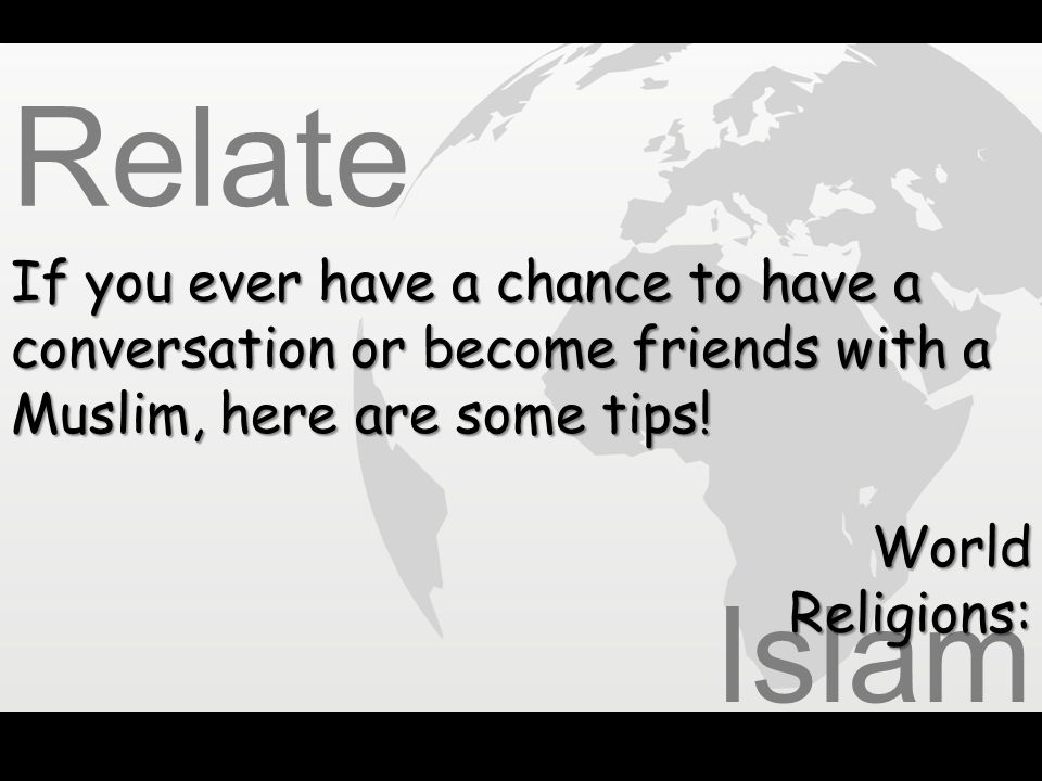 Relate If you ever have a chance to have a conversation or become friends with a Muslim, here are some tips!